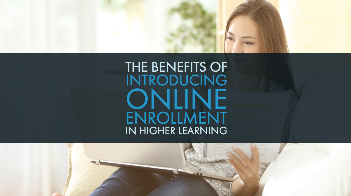 The Benefits of Introducing Online Enrollment in Higher Learning