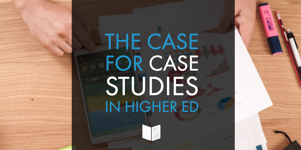 The Case for Case Studies in Higher Ed