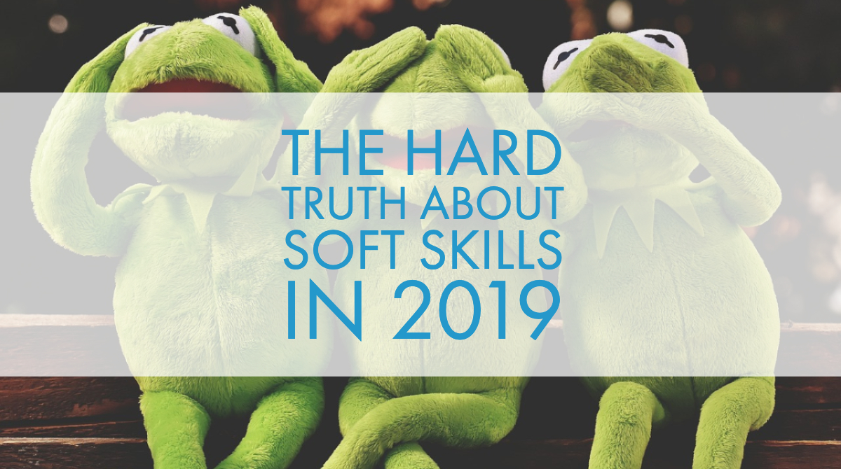 The Hard Truth About Soft Skills in 2019