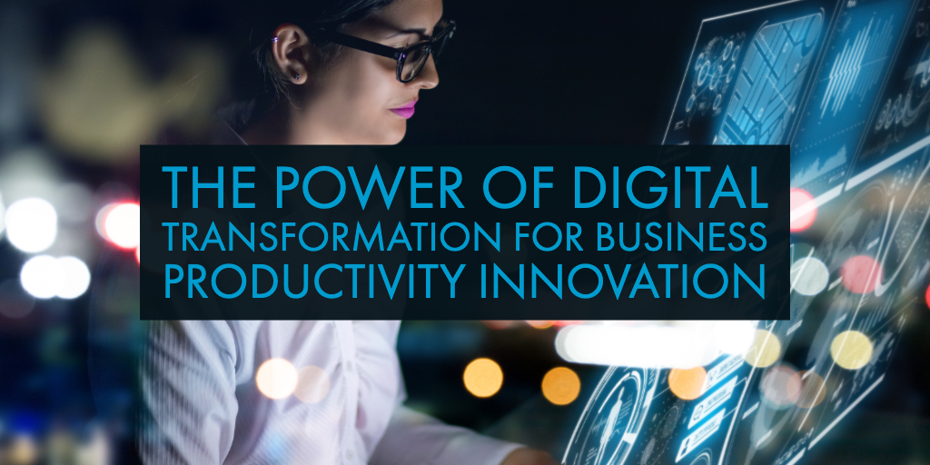 The Power of Digital Transformation for Business Productivity Innovation