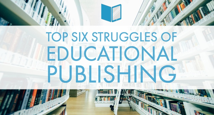 The Top Six Struggles of Educational Publishing