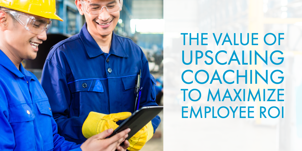 The Value of Upscaling Coaching to Maximize Employee ROI
