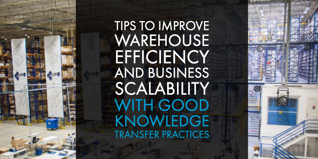 Tips to Improve Warehouse Efficiency and Business Scalability with Good Knowledge Transfer Practices