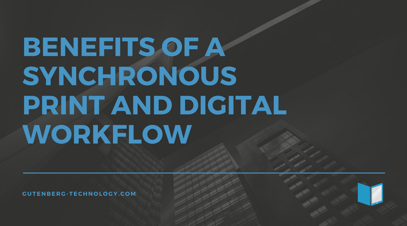 Benefits of A Synchronous Print and Digital Workflow