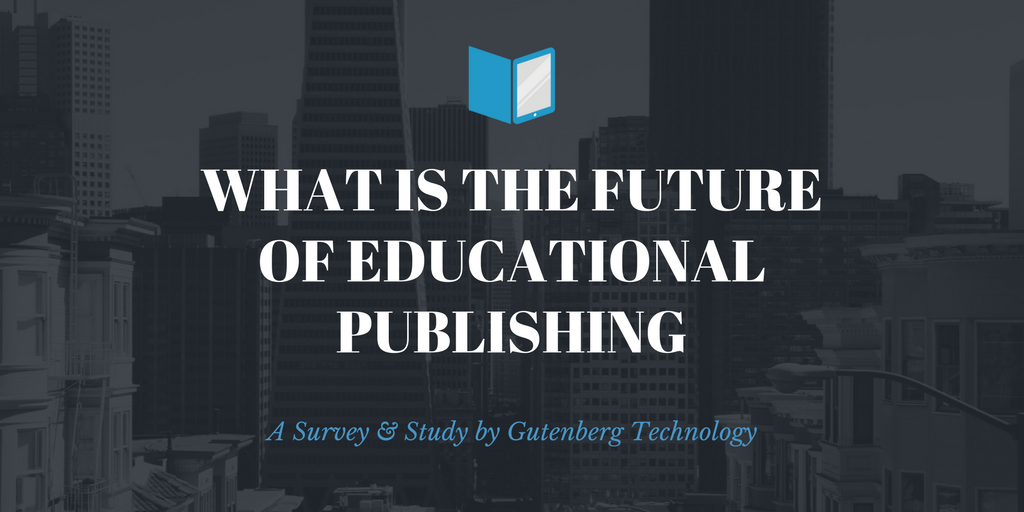 Future Of Educational Publishing Survey