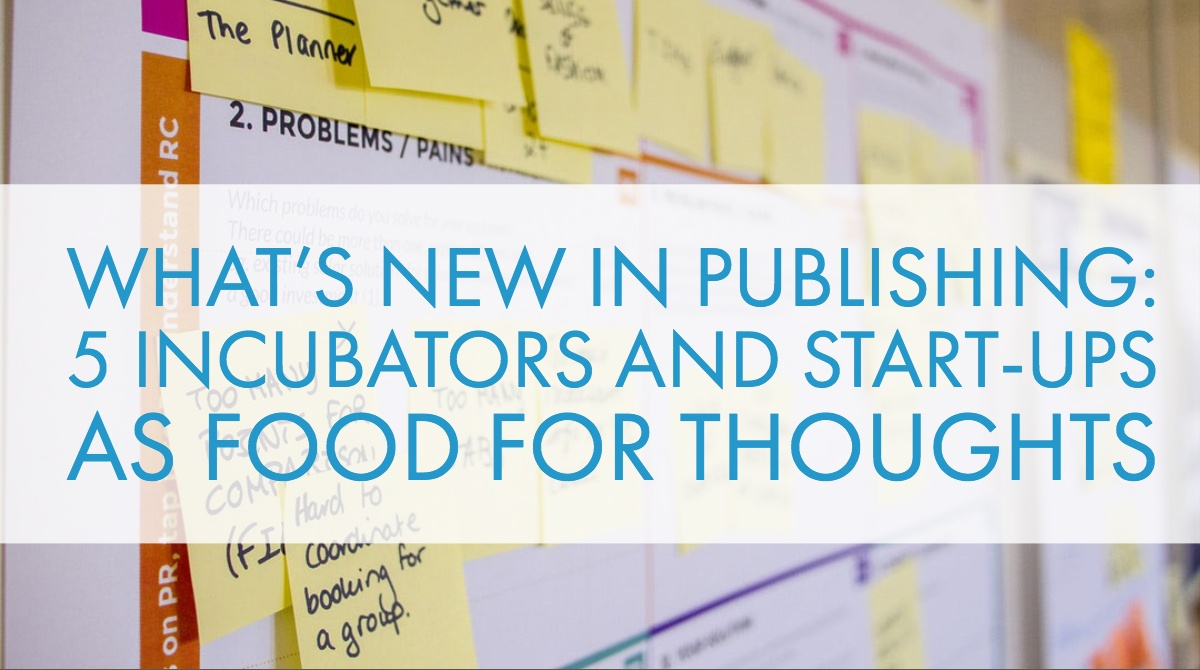 What's New in Publishing: 5 Incubators and Start-Ups as Food for Thoughts