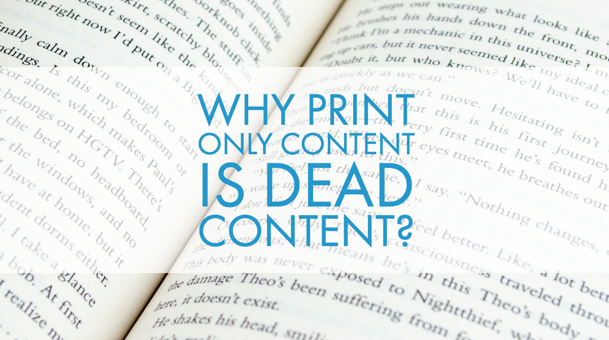 Why Print Only Content Is Dead Content?