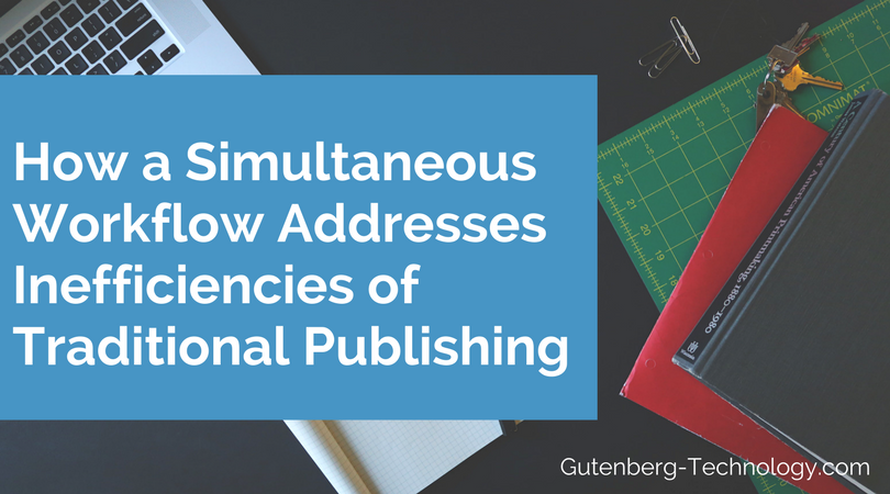 How a Simultaneous Workflow Addresses Inefficiencies of Traditional Publishing