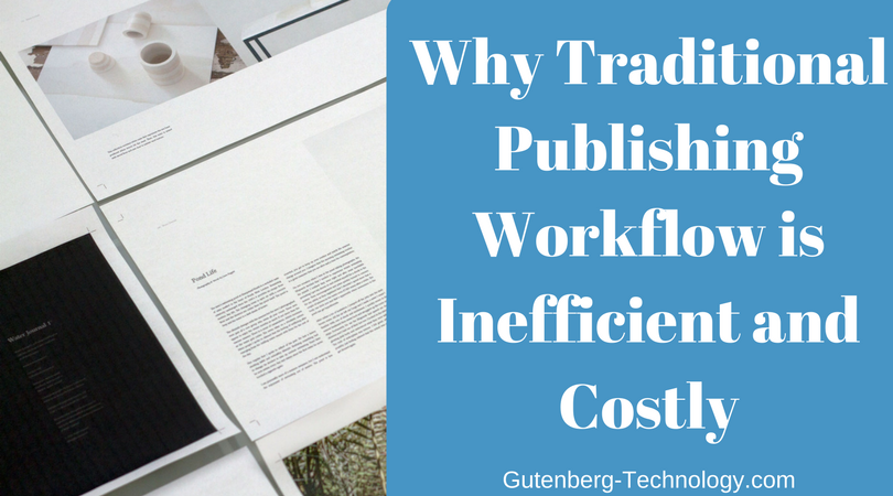 Why Traditional Publishing Workflow is Inefficient and Costly