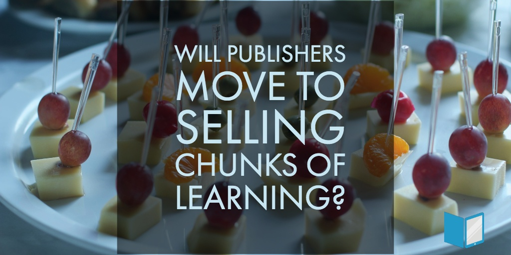 Will Publishers Move to Selling Chunks of Learning?