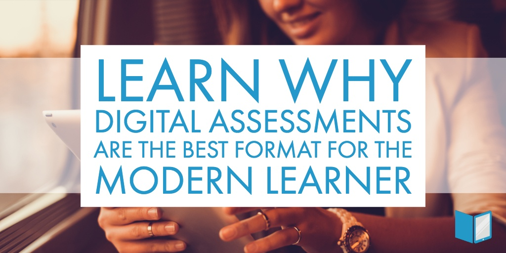 Reasons Digital Assessments are Best Format for Modern Learner