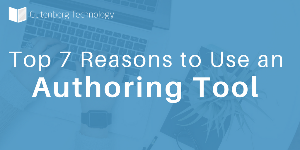 7 Reasons to Use an Authoring Tool