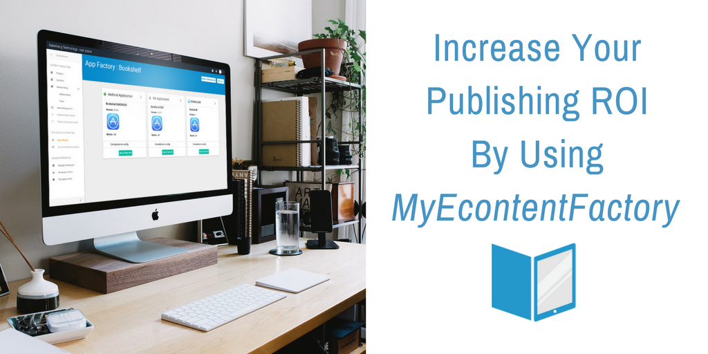 Use Gutenberg Technology's MyEcontentFactory Authoring Tool Increase ROI