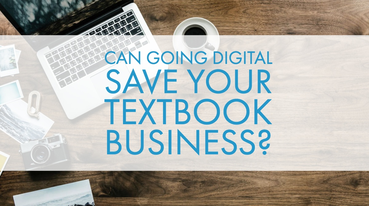 Publishers - Can Going Digital Save Your Textbook Business?