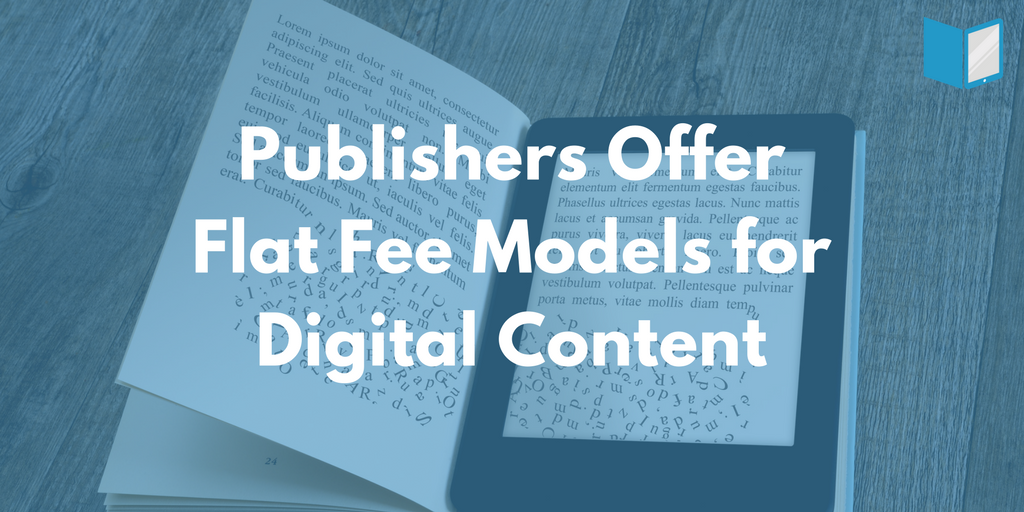 Publishers Use Flat Fee Models for Digital Content