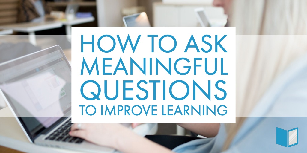 Ask Meaningful Questions to Improve Learning