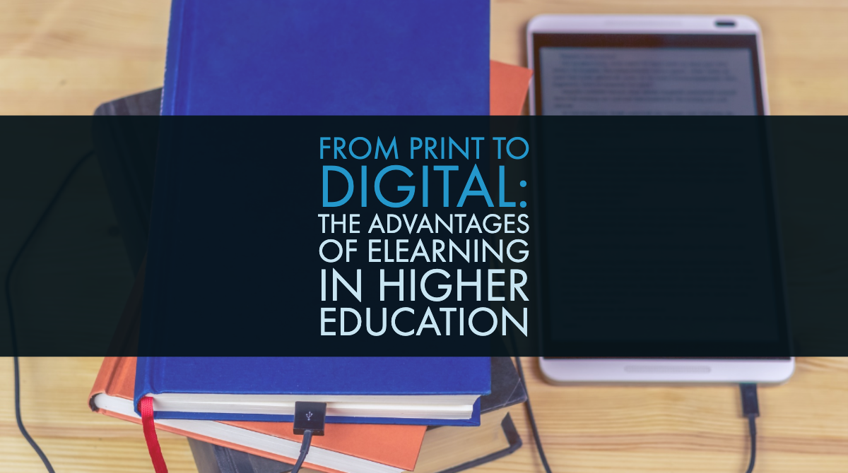 From Print to Digital: The Advantages of eLearning in Higher Education